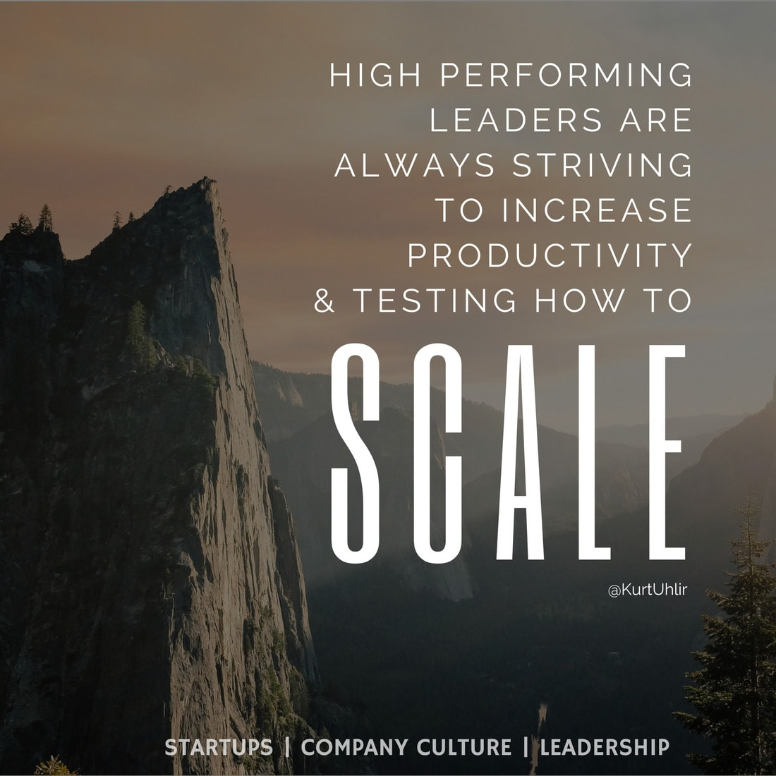 High performing leaders are always striving to increase productivity & testing how to scale - Kurt Uhlir quote | Leadership | Motivation | Entrepreneurship